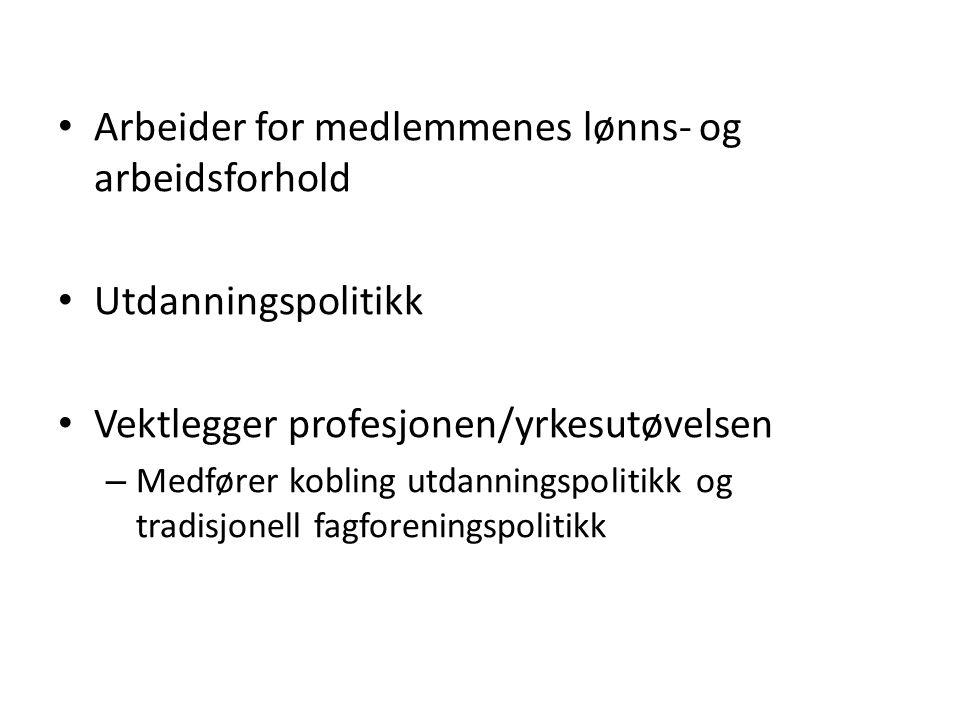 Arbeider for medlemmenes lønns- og arbeidsforhold Utdanningspolitikk Vektlegger profesjonen/yrkesutøvelsen – Medfører kobling utdanningspolitikk og tradisjonell fagforeningspolitikk