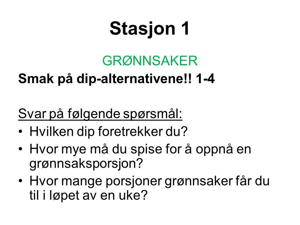 Stasjon 1 GRØNNSAKER Smak på dip-alternativene!.