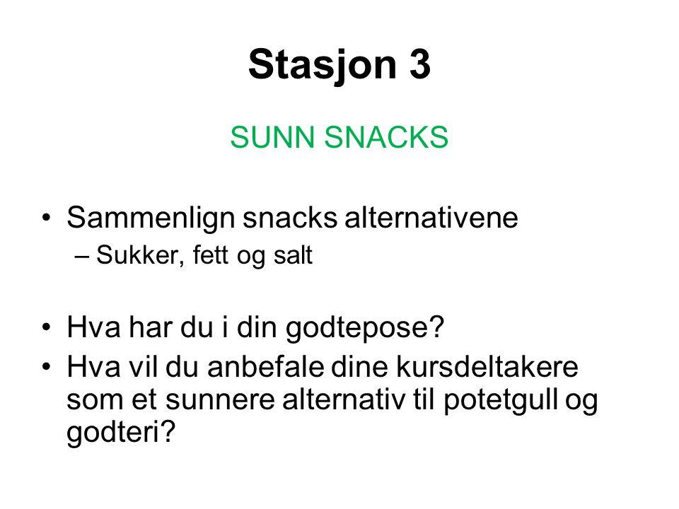 Stasjon 3 SUNN SNACKS Sammenlign snacks alternativene –Sukker, fett og salt Hva har du i din godtepose.