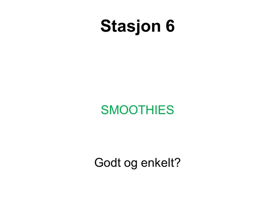 Stasjon 6 SMOOTHIES Godt og enkelt?