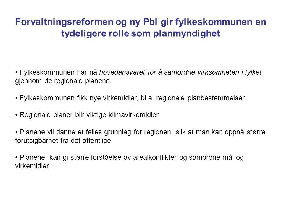 Forvaltningsreformen og ny Pbl gir fylkeskommunen en tydeligere rolle som planmyndighet Fylkeskommunen har nå hovedansvaret for å samordne virksomheten i fylket gjennom de regionale planene Fylkeskommunen fikk nye virkemidler, bl.a.