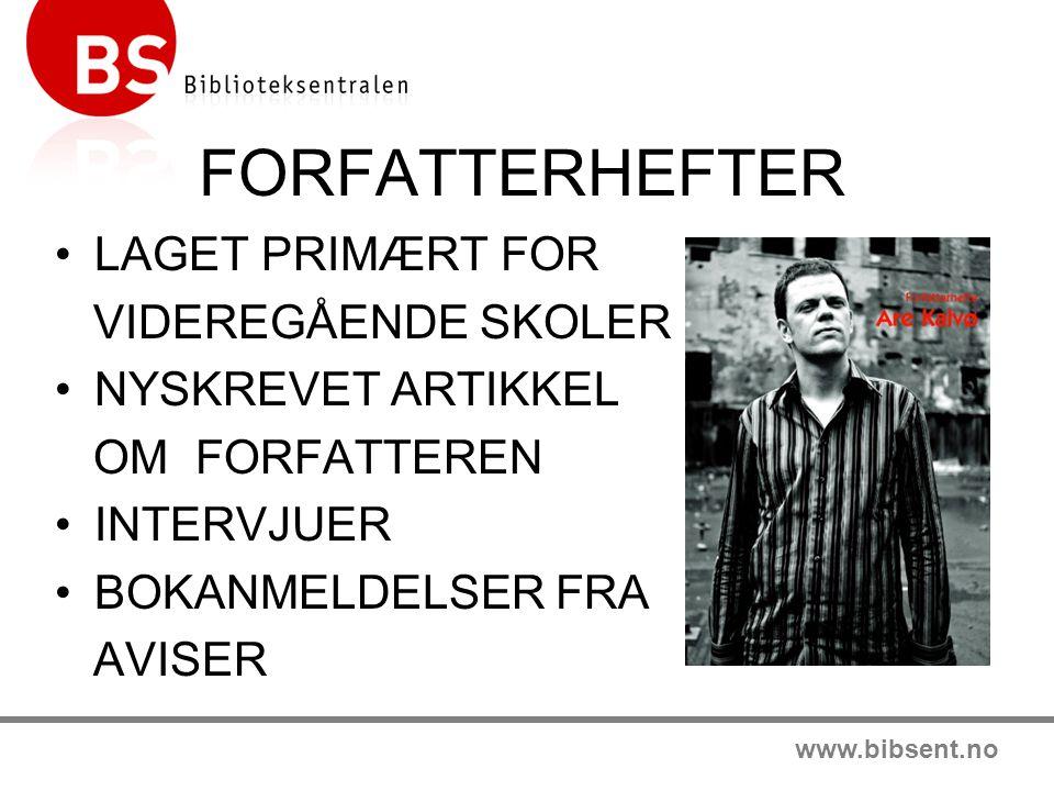 www.bibsent.no FORFATTERHEFTER LAGET PRIMÆRT FOR VIDEREGÅENDE SKOLER NYSKREVET ARTIKKEL OM FORFATTEREN INTERVJUER BOKANMELDELSER FRA AVISER