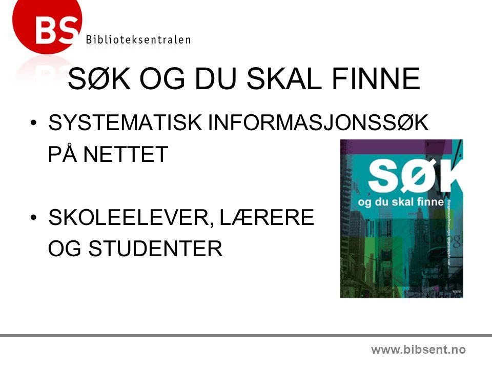 www.bibsent.no SØK OG DU SKAL FINNE SYSTEMATISK INFORMASJONSSØK PÅ NETTET SKOLEELEVER, LÆRERE OG STUDENTER