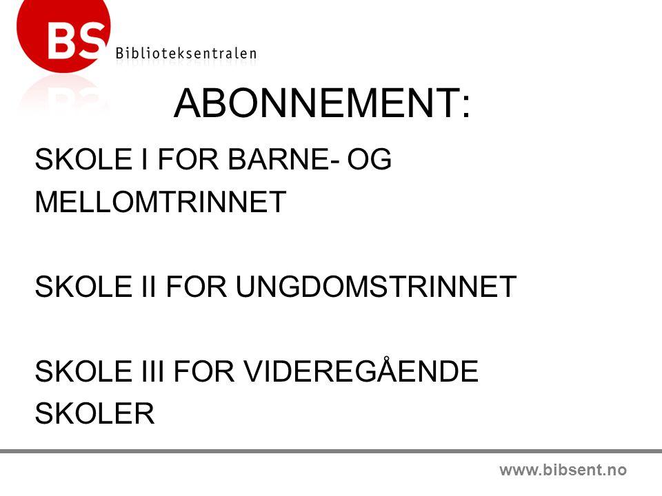 www.bibsent.no ABONNEMENT: SKOLE I FOR BARNE- OG MELLOMTRINNET SKOLE II FOR UNGDOMSTRINNET SKOLE III FOR VIDEREGÅENDE SKOLER
