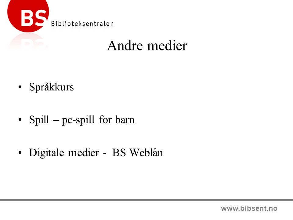 www.bibsent.no Andre medier Språkkurs Spill – pc-spill for barn Digitale medier - BS Weblån