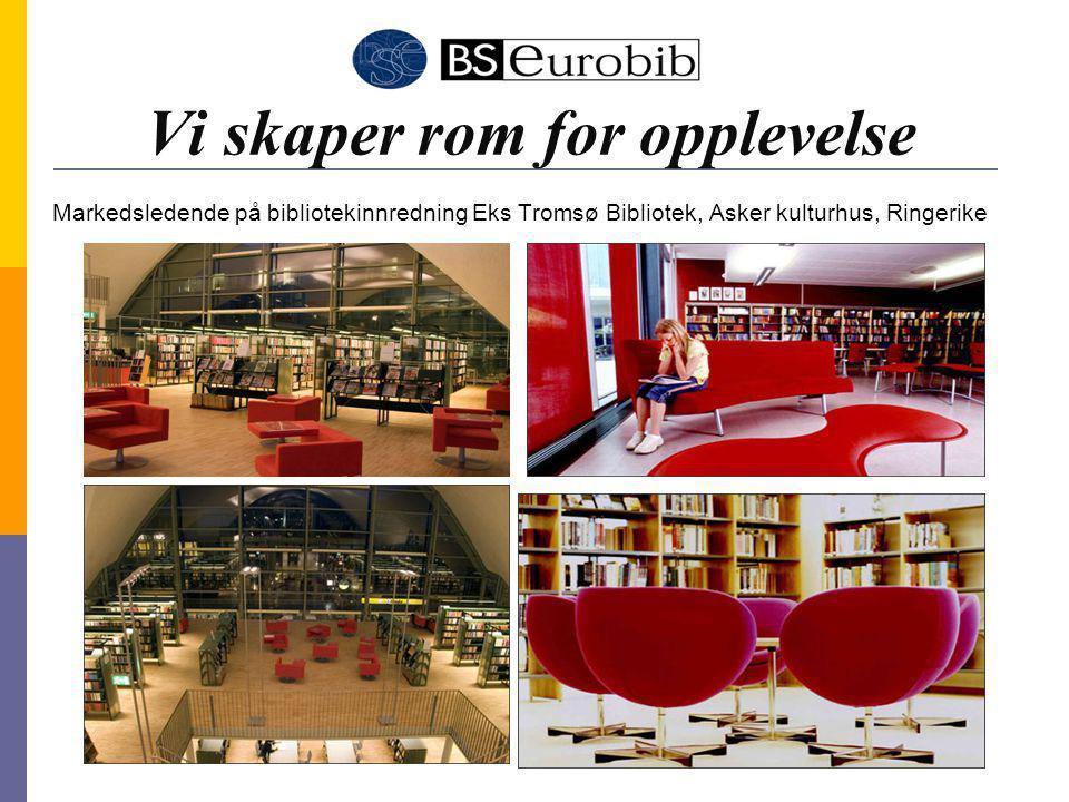 Vi skaper rom for opplevelse Markedsledende på bibliotekinnredning Eks Tromsø Bibliotek, Asker kulturhus, Ringerike
