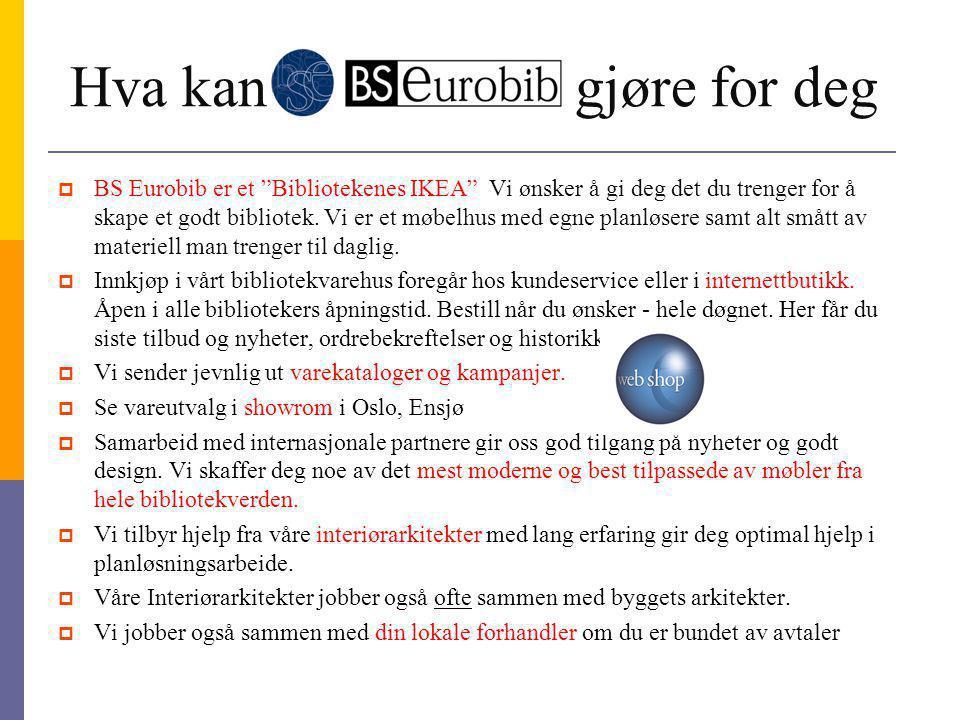 """Hva kan gjøre for deg  BS Eurobib er et """"Bibliotekenes IKEA"""" Vi ønsker å gi deg det du trenger for å skape et godt bibliotek. Vi er et møbelhus med e"""