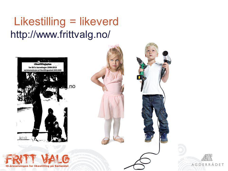 Likestilling = likeverd http://www.frittvalg.no/ http://www.frittvalg.no