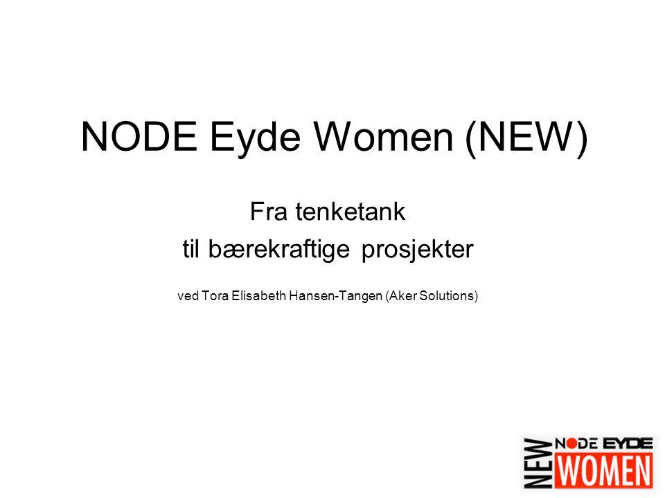 1 NODE Eyde Women (NEW) Fra tenketank til bærekraftige prosjekter ved Tora Elisabeth Hansen-Tangen (Aker Solutions)