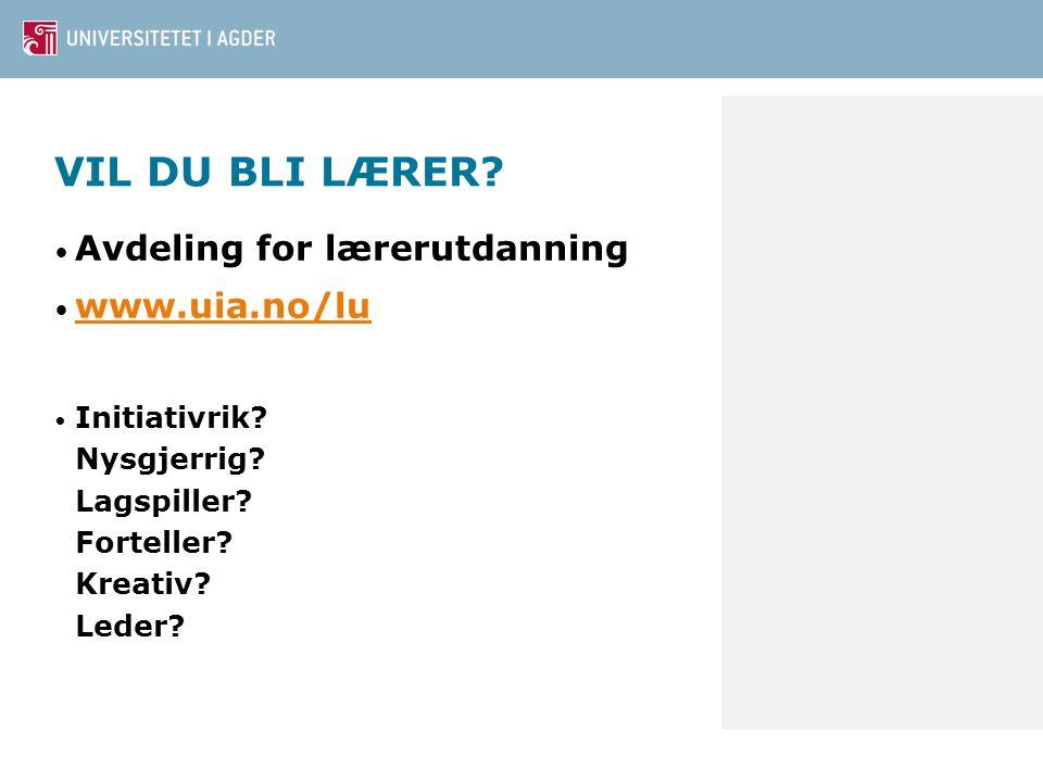 VIL DU BLI LÆRER? Avdeling for lærerutdanning www.uia.no/lu Initiativrik? Nysgjerrig? Lagspiller? Forteller? Kreativ? Leder? 12