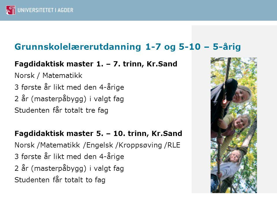 Grunnskolelærerutdanning 1-7 og 5-10 – 5-årig Fagdidaktisk master 1. – 7. trinn, Kr.Sand Norsk / Matematikk 3 første år likt med den 4-årige 2 år (mas