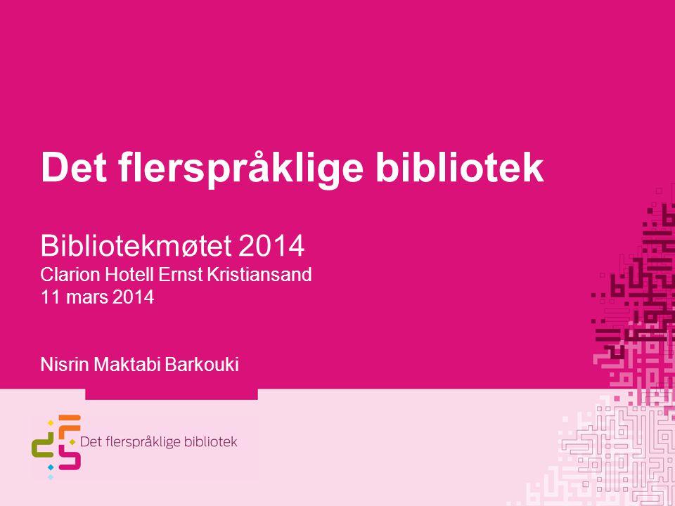 Det flerspråklige bibliotek Bibliotekmøtet 2014 Clarion Hotell Ernst Kristiansand 11 mars 2014 Nisrin Maktabi Barkouki