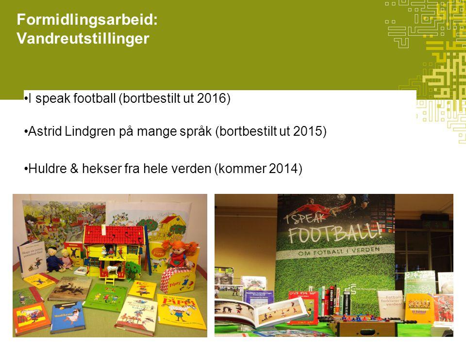 Formidlingsarbeid: Vandreutstillinger I speak football (bortbestilt ut 2016) Astrid Lindgren på mange språk (bortbestilt ut 2015) Huldre & hekser fra hele verden (kommer 2014)