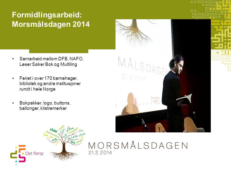 Formidlingsarbeid: Morsmålsdagen 2014 Samarbeid mellom DFB, NAFO, Leser Søker Bok og Multiling Feiret i over 170 barnehager, bibliotek og andre instit