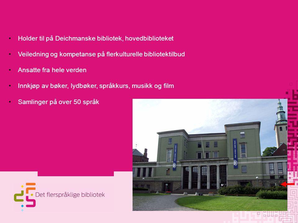 Holder til på Deichmanske bibliotek, hovedbiblioteket Veiledning og kompetanse på flerkulturelle bibliotektilbud Ansatte fra hele verden Innkjøp av bø