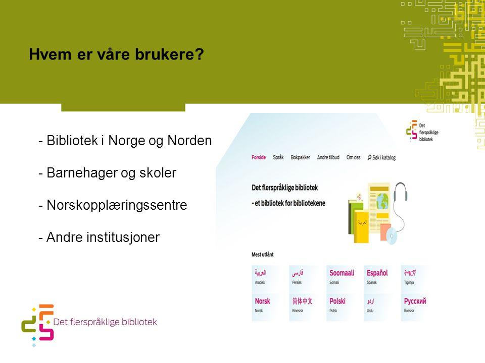 - Bibliotek i Norge og Norden - Barnehager og skoler - Norskopplæringssentre - Andre institusjoner Hvem er våre brukere?