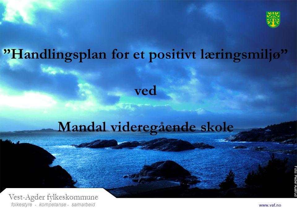Foto: Peder Austrud Vest-Agder fylkeskommune folkestyre- samarbeid www.vaf.no - kompetanse Handlingsplan for et positivt læringsmiljø ved Mandal videregående skole