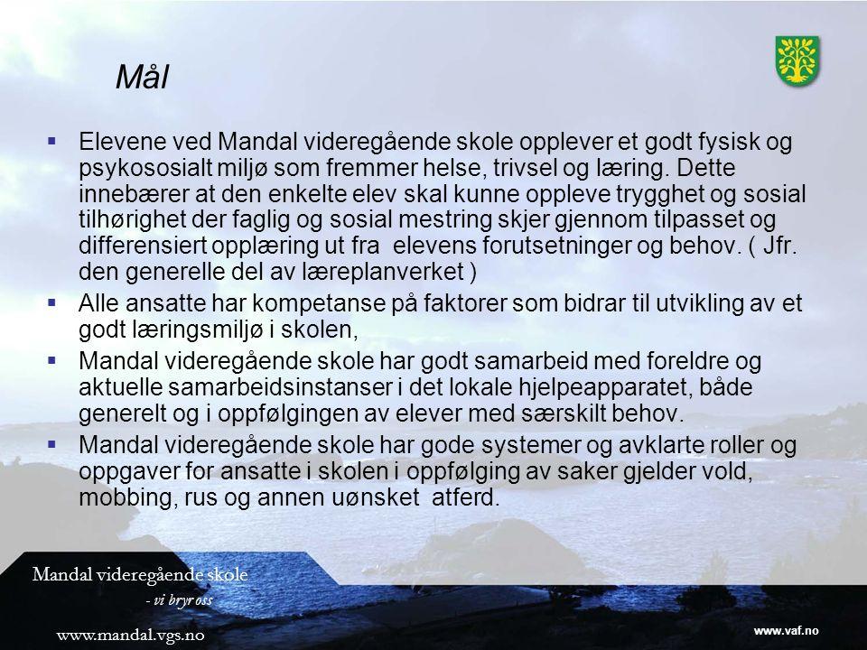 www.vaf.no Mandal videregående skole - vi bryr oss www.mandal.vgs.no Mål  Elevene ved Mandal videregående skole opplever et godt fysisk og psykososialt miljø som fremmer helse, trivsel og læring.