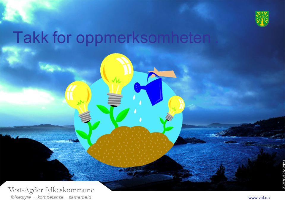 Foto: Peder Austrud Vest-Agder fylkeskommune folkestyre- samarbeid www.vaf.no - kompetanse Takk for oppmerksomheten.