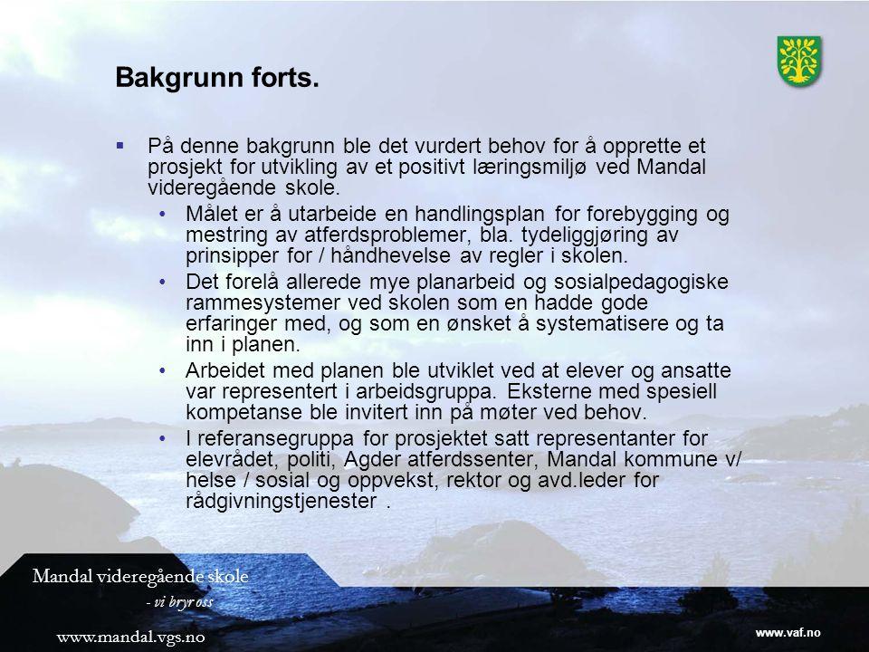 www.vaf.no Mandal videregående skole - vi bryr oss www.mandal.vgs.no Bakgrunn forts.