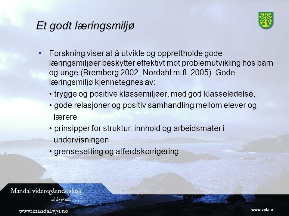 www.vaf.no Mandal videregående skole - vi bryr oss www.mandal.vgs.no Et godt læringsmiljø  Forskning viser at å utvikle og opprettholde gode læringsmiljøer beskytter effektivt mot problemutvikling hos barn og unge (Bremberg 2002, Nordahl m.fl.