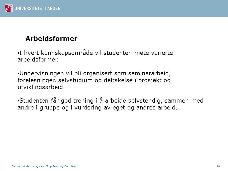 Denne teksten redigeres i 'Topptekst og Bunntekst'10 Arbeidsformer I hvert kunnskapsområde vil studenten møte varierte arbeidsformer. Undervisningen v