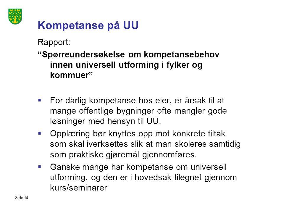 """Side 14 Kompetanse på UU Rapport: """"Spørreundersøkelse om kompetansebehov innen universell utforming i fylker og kommuer""""  For dårlig kompetanse hos e"""