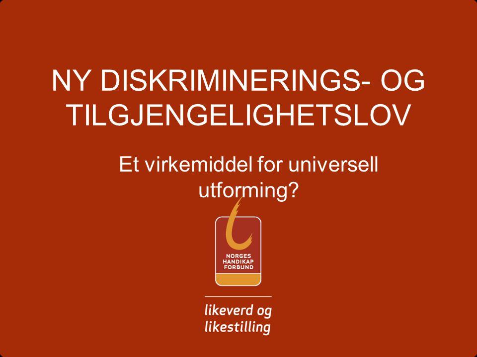 NY DISKRIMINERINGS- OG TILGJENGELIGHETSLOV Et virkemiddel for universell utforming