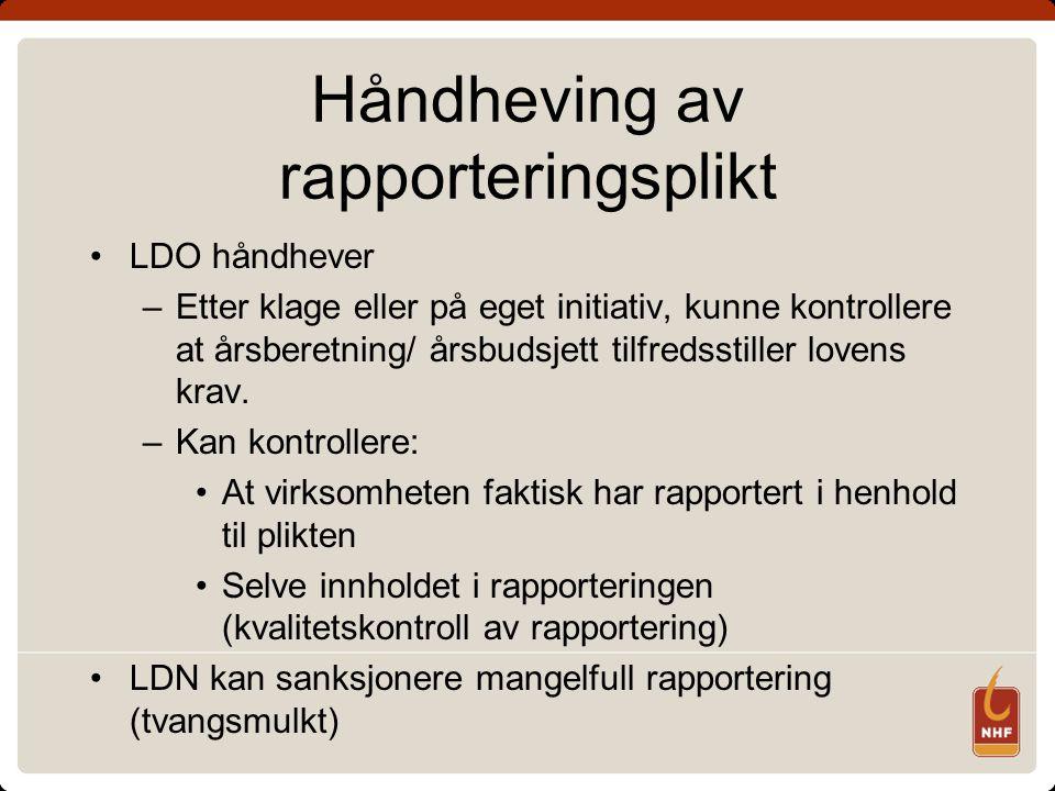 Håndheving av rapporteringsplikt LDO håndhever –Etter klage eller på eget initiativ, kunne kontrollere at årsberetning/ årsbudsjett tilfredsstiller lovens krav.