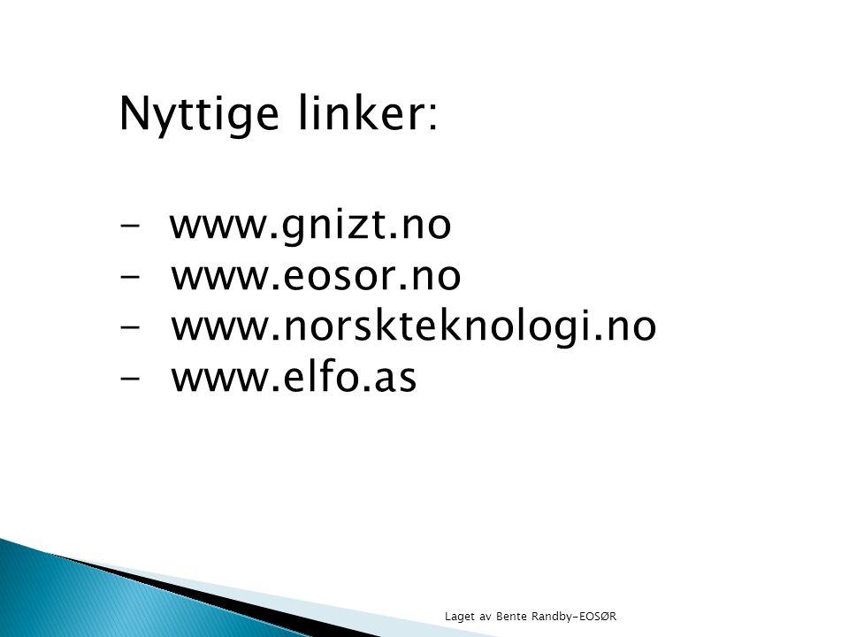 Nyttige linker: - www.gnizt.no - www.eosor.no -www.norskteknologi.no -www.elfo.as Laget av Bente Randby-EOSØR