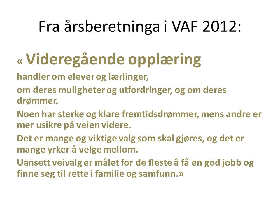 Fra årsberetninga i VAF 2012: « Videregående opplæring handler om elever og lærlinger, om deres muligheter og utfordringer, og om deres drømmer.