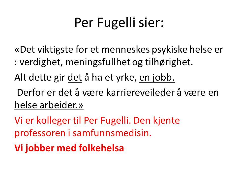 Per Fugelli sier: «Det viktigste for et menneskes psykiske helse er : verdighet, meningsfullhet og tilhørighet.