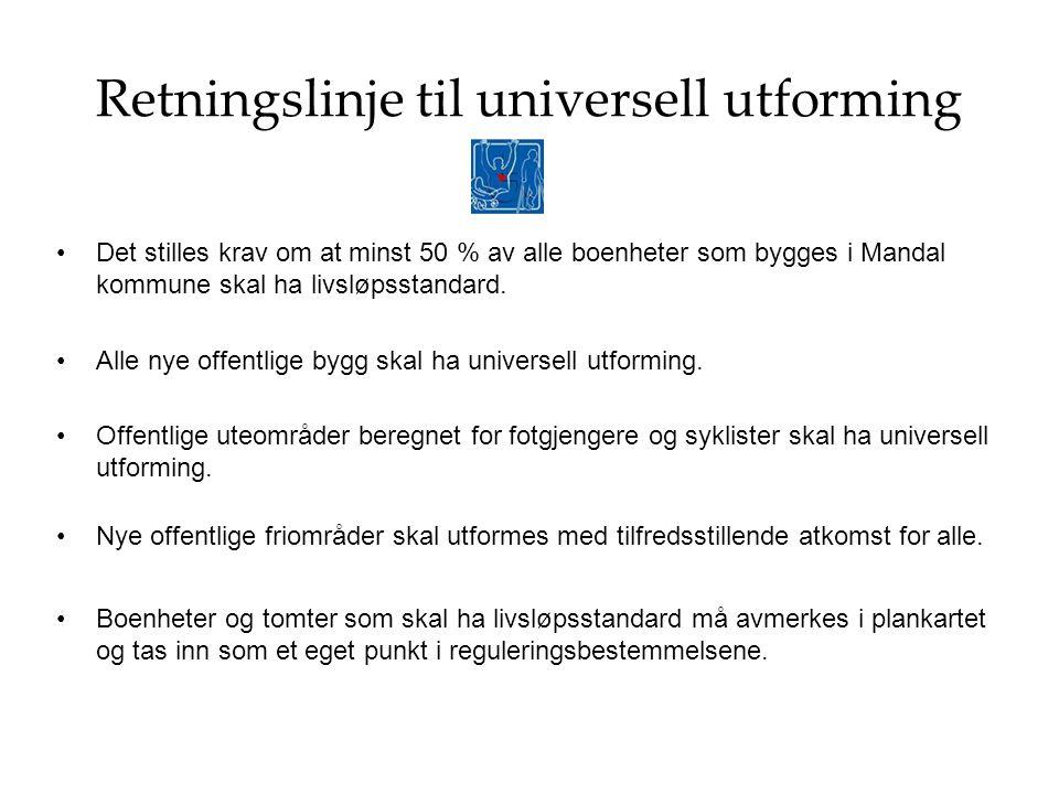 Retningslinje til universell utforming Det stilles krav om at minst 50 % av alle boenheter som bygges i Mandal kommune skal ha livsløpsstandard. Alle