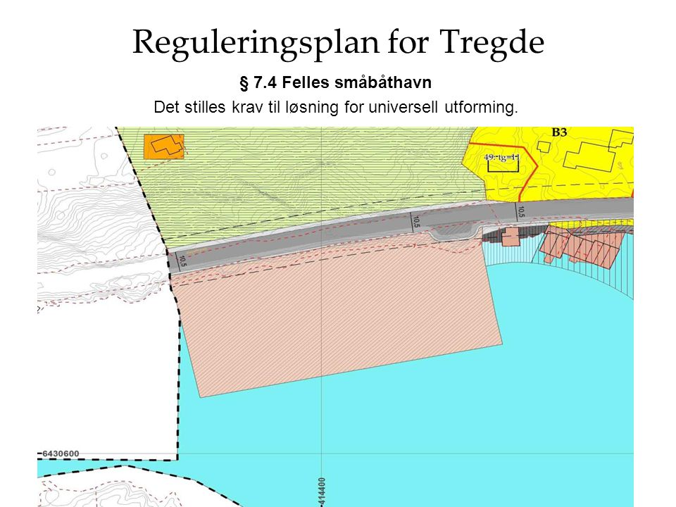 Reguleringsplan for Tregde § 7.4 Felles småbåthavn Det stilles krav til løsning for universell utforming.