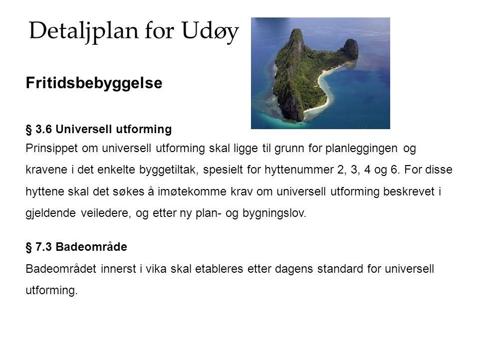 Detaljplan for Udøy § 3.6 Universell utforming Prinsippet om universell utforming skal ligge til grunn for planleggingen og kravene i det enkelte bygg