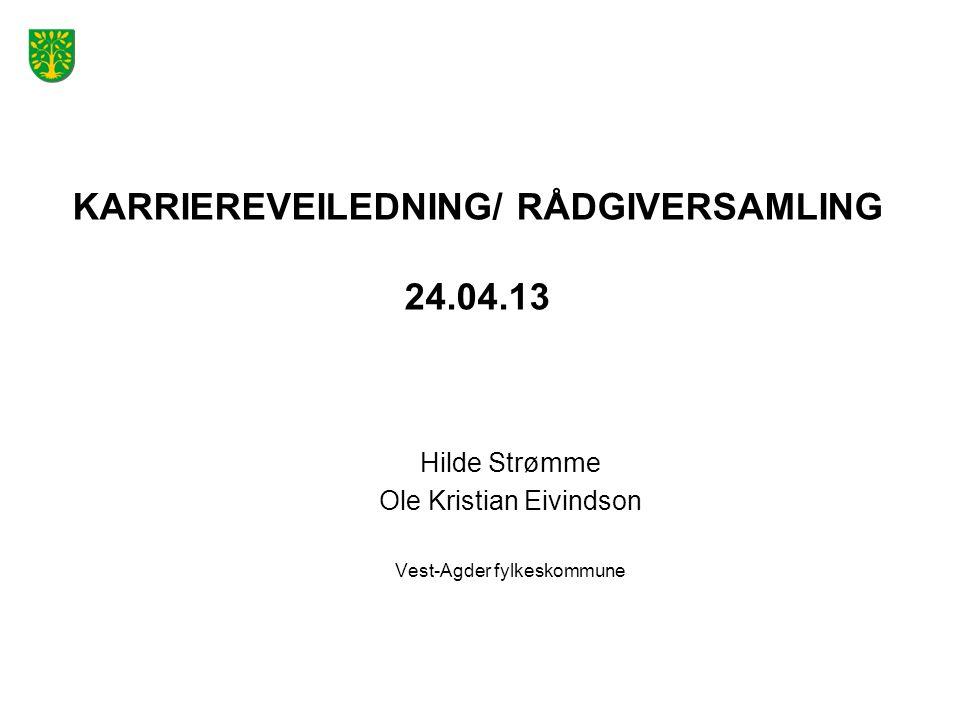 KARRIEREVEILEDNING/ RÅDGIVERSAMLING 24.04.13 Hilde Strømme Ole Kristian Eivindson Vest-Agder fylkeskommune