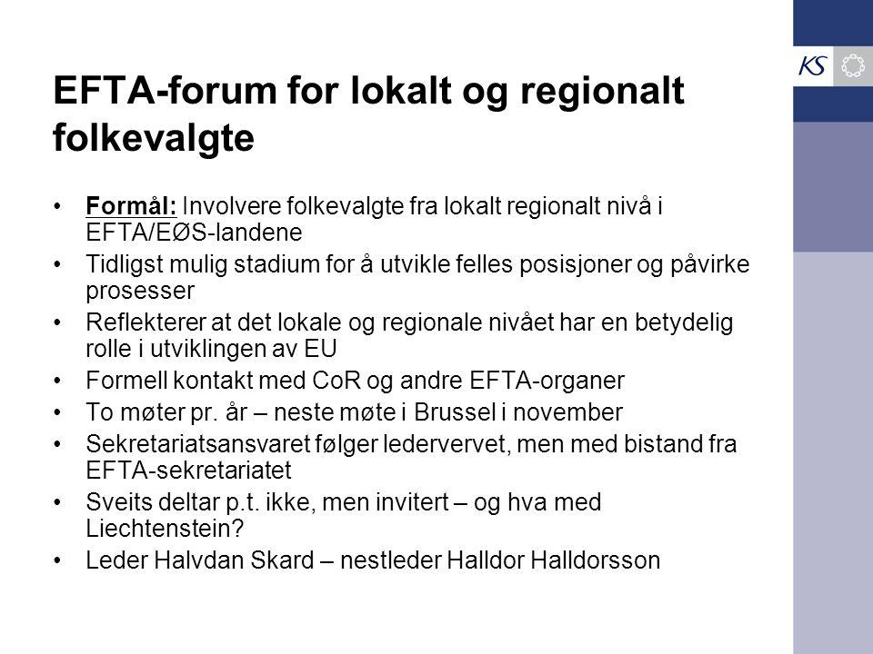 EFTA-forum for lokalt og regionalt folkevalgte Formål: Involvere folkevalgte fra lokalt regionalt nivå i EFTA/EØS-landene Tidligst mulig stadium for å utvikle felles posisjoner og påvirke prosesser Reflekterer at det lokale og regionale nivået har en betydelig rolle i utviklingen av EU Formell kontakt med CoR og andre EFTA-organer To møter pr.