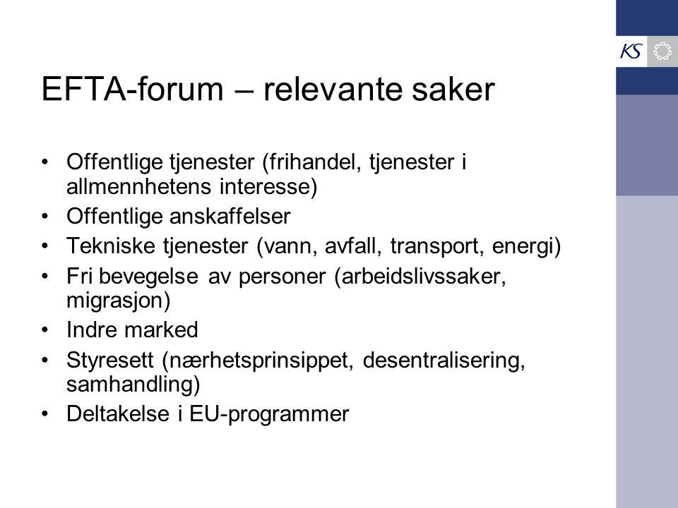 EFTA-forum – relevante saker Offentlige tjenester (frihandel, tjenester i allmennhetens interesse) Offentlige anskaffelser Tekniske tjenester (vann, avfall, transport, energi) Fri bevegelse av personer (arbeidslivssaker, migrasjon) Indre marked Styresett (nærhetsprinsippet, desentralisering, samhandling) Deltakelse i EU-programmer