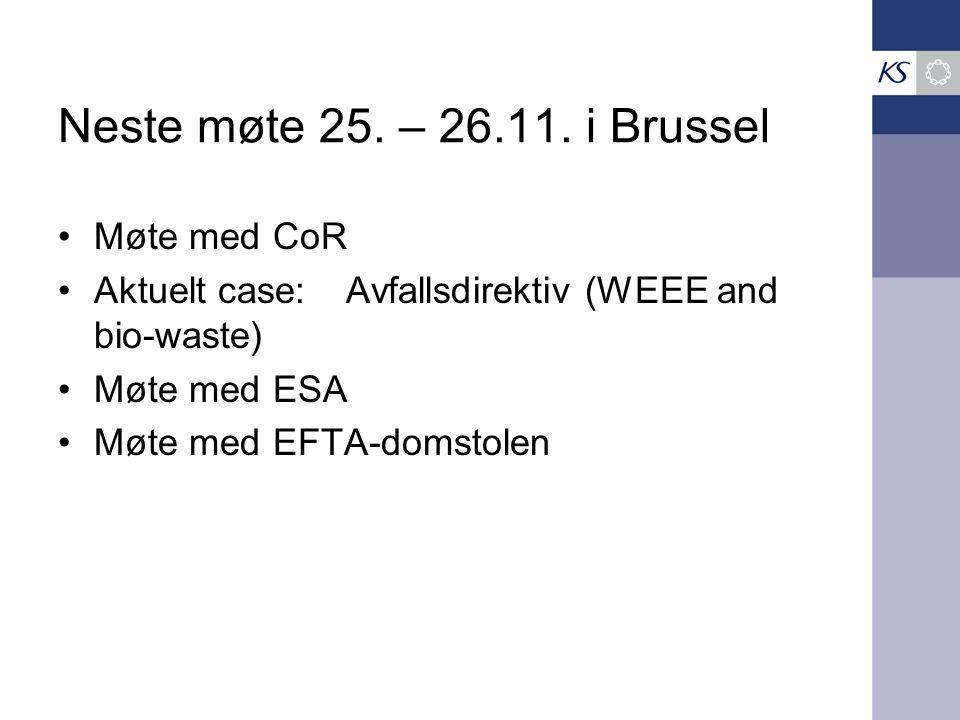 Neste møte 25. – 26.11. i Brussel Møte med CoR Aktuelt case:Avfallsdirektiv (WEEE and bio-waste) Møte med ESA Møte med EFTA-domstolen