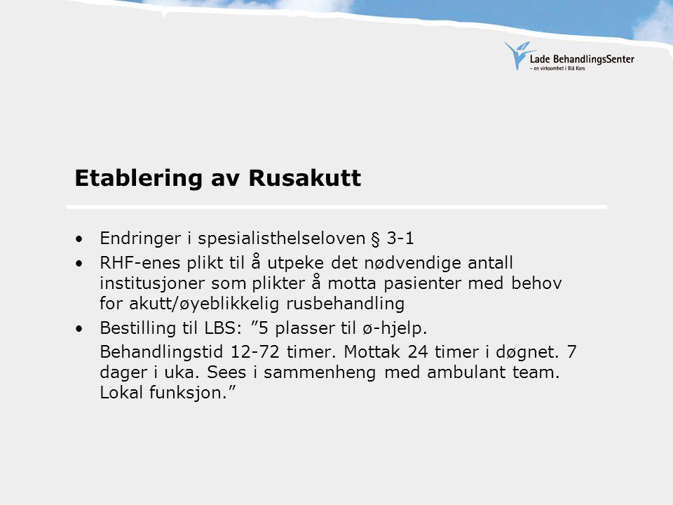 Etablering av Rusakutt Endringer i spesialisthelseloven § 3-1 RHF-enes plikt til å utpeke det nødvendige antall institusjoner som plikter å motta pasienter med behov for akutt/øyeblikkelig rusbehandling Bestilling til LBS: 5 plasser til ø-hjelp.