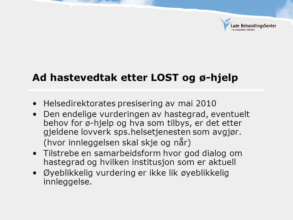 Ad hastevedtak etter LOST og ø-hjelp Helsedirektorates presisering av mai 2010 Den endelige vurderingen av hastegrad, eventuelt behov for ø-hjelp og hva som tilbys, er det etter gjeldene lovverk sps.helsetjenesten som avgjør.