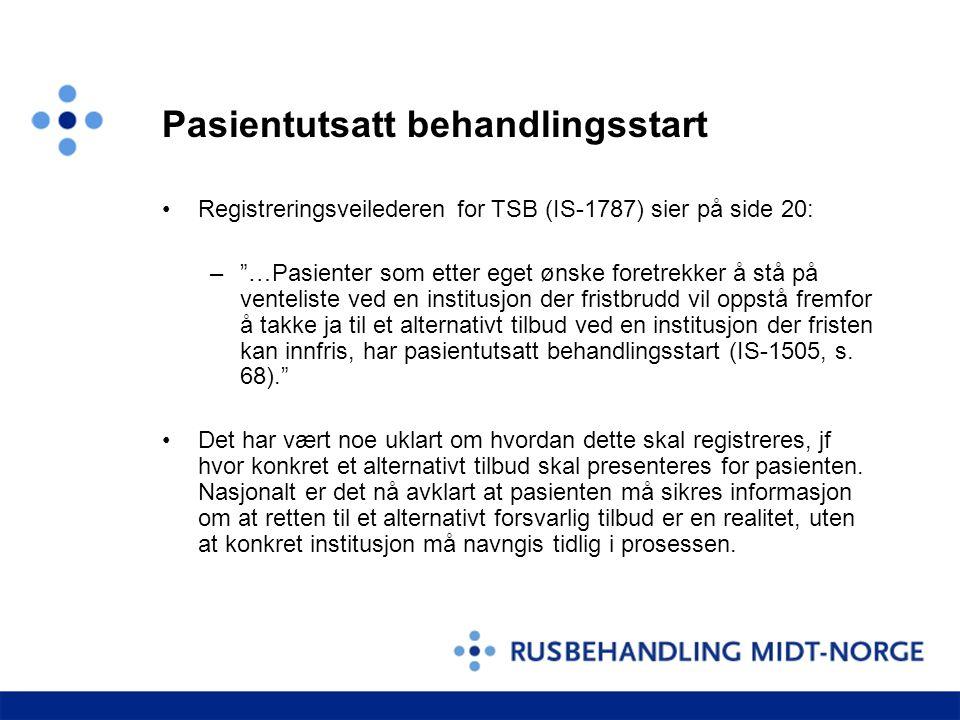"""Pasientutsatt behandlingsstart Registreringsveilederen for TSB (IS-1787) sier på side 20: –""""…Pasienter som etter eget ønske foretrekker å stå på vente"""