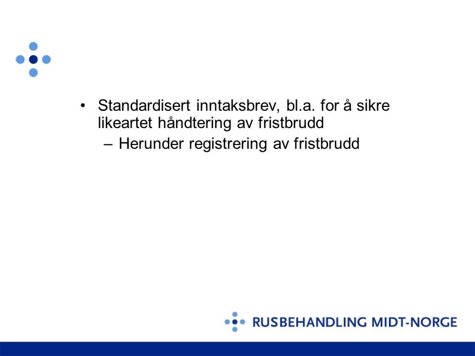 Standardisert inntaksbrev, bl.a. for å sikre likeartet håndtering av fristbrudd –Herunder registrering av fristbrudd