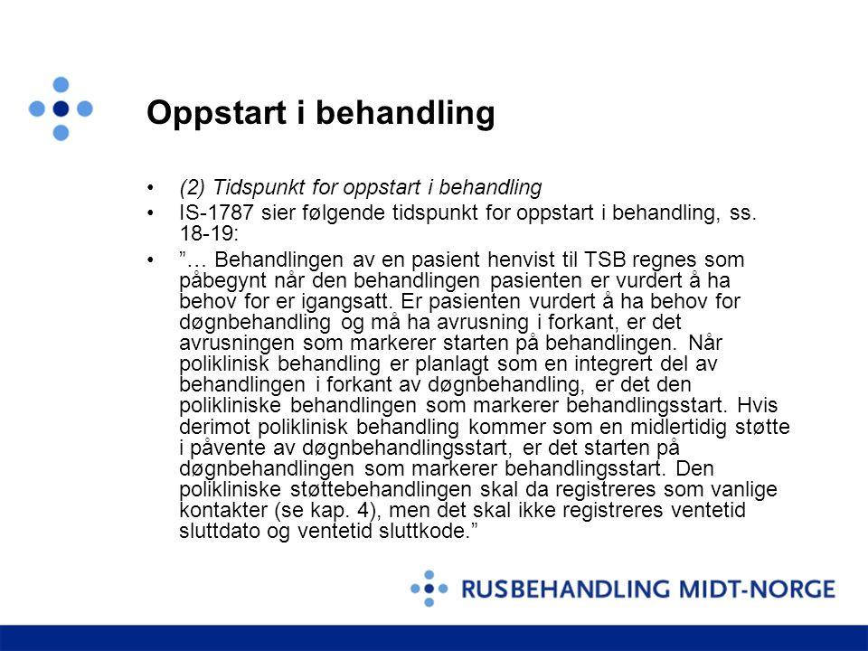 """Oppstart i behandling (2) Tidspunkt for oppstart i behandling IS-1787 sier følgende tidspunkt for oppstart i behandling, ss. 18-19: """"… Behandlingen av"""
