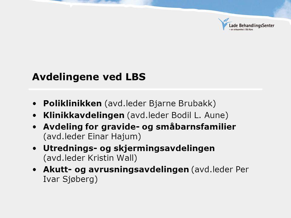 Avdelingene ved LBS Poliklinikken (avd.leder Bjarne Brubakk) Klinikkavdelingen (avd.leder Bodil L. Aune) Avdeling for gravide- og småbarnsfamilier (av