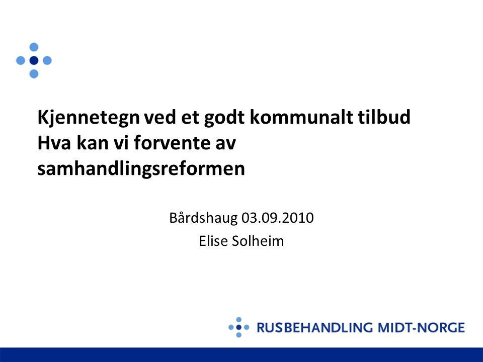 Kjennetegn ved et godt kommunalt tilbud Hva kan vi forvente av samhandlingsreformen Bårdshaug 03.09.2010 Elise Solheim
