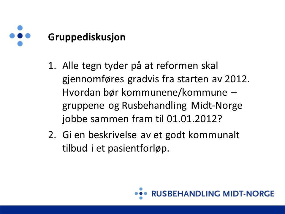 Gruppediskusjon 1.Alle tegn tyder på at reformen skal gjennomføres gradvis fra starten av 2012.