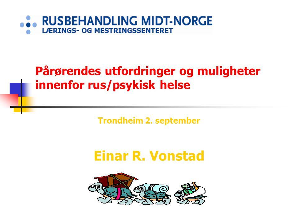 Pårørendes utfordringer og muligheter innenfor rus/psykisk helse Trondheim 2. september Einar R. Vonstad