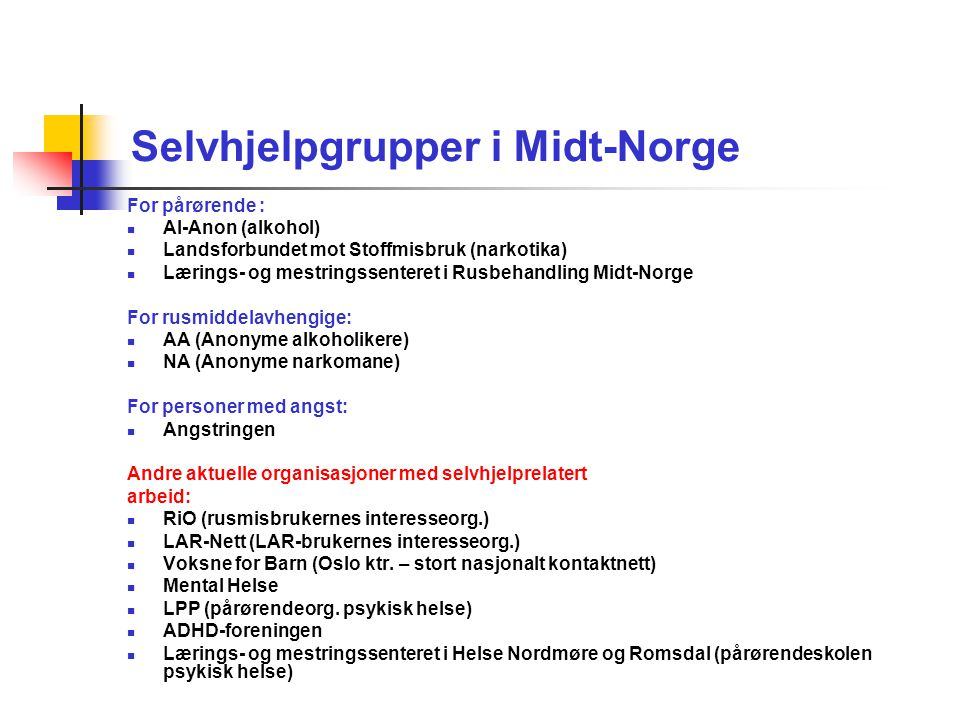Selvhjelpgrupper i Midt-Norge For pårørende : Al-Anon (alkohol) Landsforbundet mot Stoffmisbruk (narkotika) Lærings- og mestringssenteret i Rusbehandl