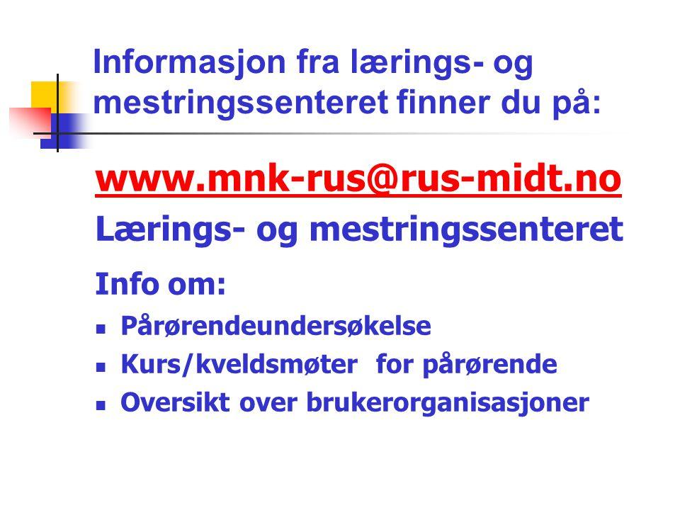 Informasjon fra lærings- og mestringssenteret finner du på: www.mnk-rus@rus-midt.no Lærings- og mestringssenteret Info om: Pårørendeundersøkelse Kurs/